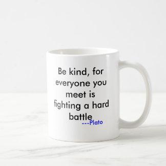 Be kind, for everyone you meet is fighting a ha... coffee mug