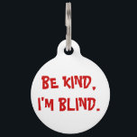 "Be Kind, I&#39;m Blind Dog Tag<br><div class=""desc"">Alert others to your dog&#39;s special needs when he&#39;s accidentally separated from you.  Minimize stress on your dog and prevent misunderstandings with an special ID tag.</div>"