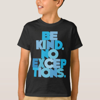 Be Kind No Exceptions, aqua T-Shirt