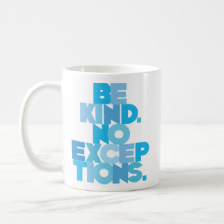 BE KIND. NO EXCEPTIONS. COFFEE MUG