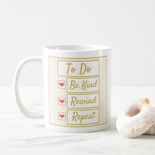 Be Kind, Rewind, Repeat Beige & Gold 11oz Coffee Mug