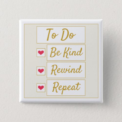 Be Kind, Rewind, Repeat Beige & Gold Button