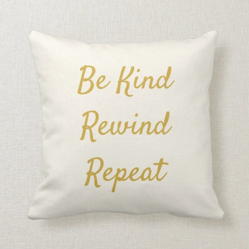 Be Kind, Rewind, Repeat Beige & Gold Throw Pillow