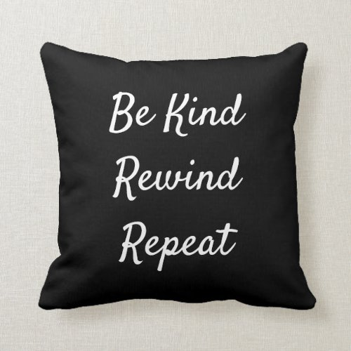 Be Kind, Rewind, Repeat Black & White Throw Pillow