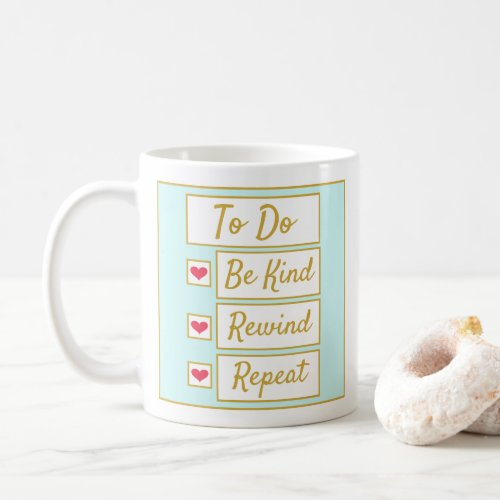 Be Kind, Rewind, Repeat Light Blue & Gold 11oz Coffee Mug