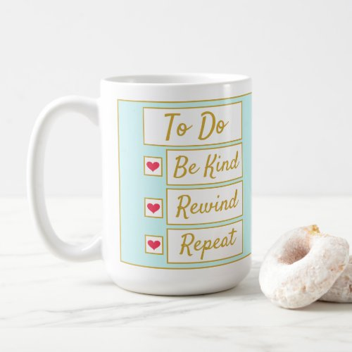 Be Kind, Rewind, Repeat Light Blue & Gold 15oz Coffee Mug