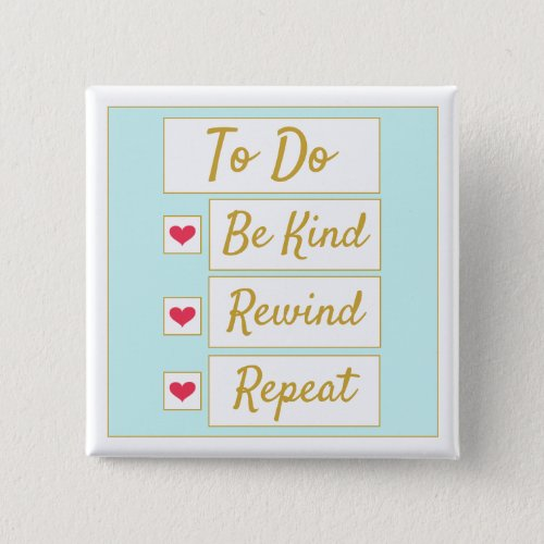 Be Kind, Rewind, Repeat Light Blue & Gold Button