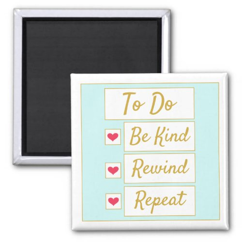 Be Kind, Rewind, Repeat Light Blue & Gold Magnet