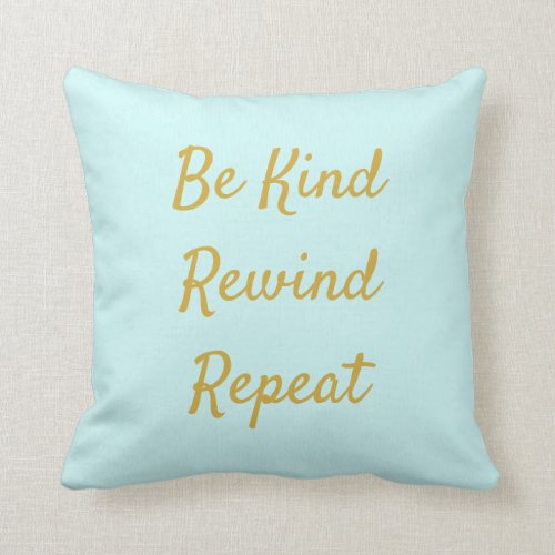 Be Kind, Rewind, Repeat Light Blue & Gold Throw Pillow