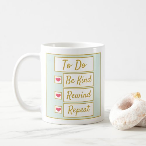 Be Kind, Rewind, Repeat Light Green & Gold 11oz Coffee Mug