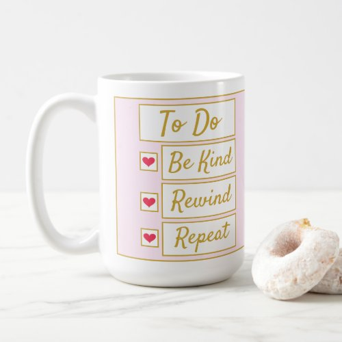Be Kind, Rewind, Repeat Pink & Gold 15oz Coffee Mug