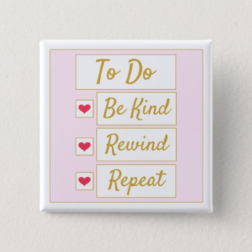 Be Kind, Rewind, Repeat Pink & Gold Button