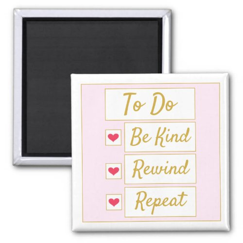 Be Kind, Rewind, Repeat Pink & Gold Magnet