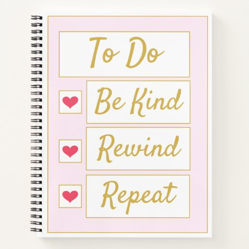 Be Kind, Rewind, Repeat Pink & Gold Notebook