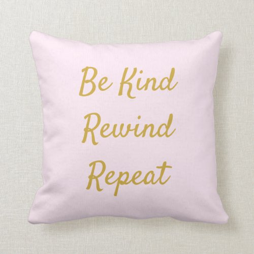 Be Kind, Rewind, Repeat Pink & Gold Throw Pillow