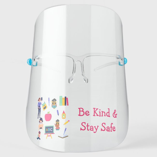 Be Kind Stay Safe School Teacher Student Graphic Face Shield