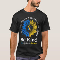 Be Kind Sunflower Down Syndrome Awareness Gifts T-Shirt