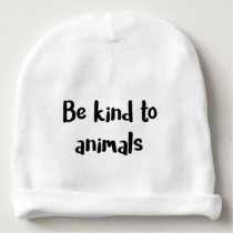 """""""Be kind to animals"""" baby Baby Beanie"""