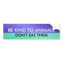 BE KIND TO ANIMALS, DON'T E... BUMPER STICKER