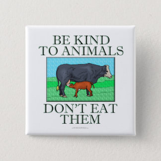 Be kind to animals. Don't eat them. (button) Pinback Button