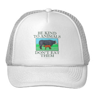 Be kind to animals. Don't eat them. (hat)