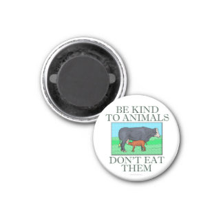 Be kind to animals. Don't eat them. (magnet) 1 Inch Round Magnet