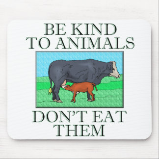 Be kind to animals. Don't eat them. (mousepad) Mouse Pad