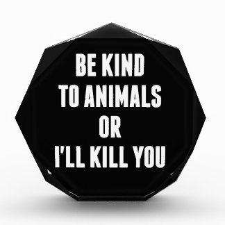Be Kind to Animals or I ll Kill You Awards