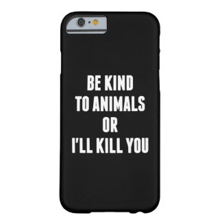 Be Kind to Animals or I'll Kill You Barely There iPhone 6 Case