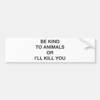 Be Kind to Animals or I'll Kill You Bumper Sticker