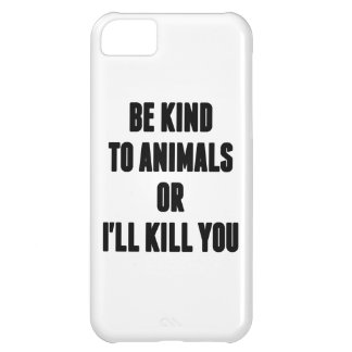 Be Kind to Animals or I'll Kill You Case For iPhone 5C