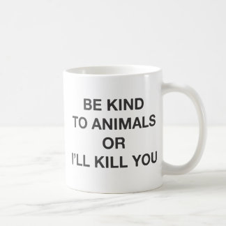 Be Kind to Animals or I'll Kill You Coffee Mug