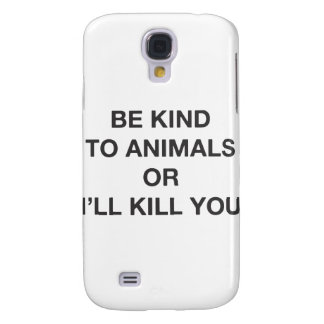 Be Kind to Animals or I'll Kill You Galaxy S4 Case