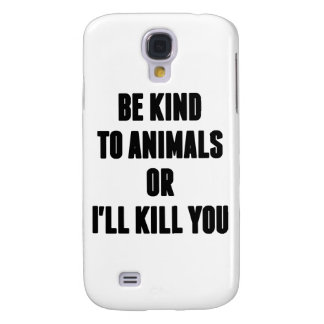 Be Kind to Animals or I'll Kill You Galaxy S4 Cover