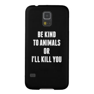 Be Kind to Animals or I'll Kill You Galaxy S5 Case