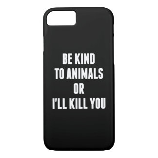 Be Kind to Animals or I'll Kill You iPhone 8/7 Case