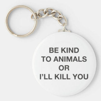 Be Kind to Animals or I'll Kill You Keychain