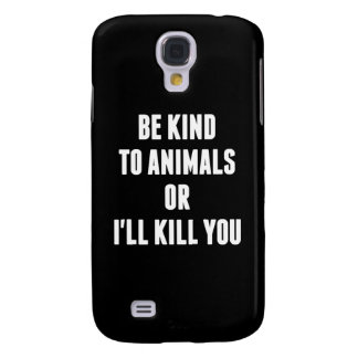 Be Kind to Animals or I'll Kill You Samsung S4 Case