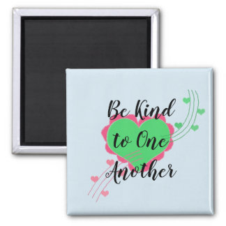 Be Kind to One Another Magnet