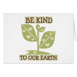 Be Kind to Our Earth Greeting Card
