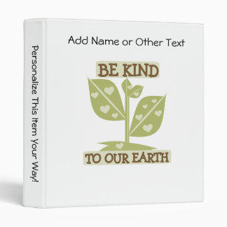 Be Kind to our Earth T-shirts and Gifts 3 Ring Binder
