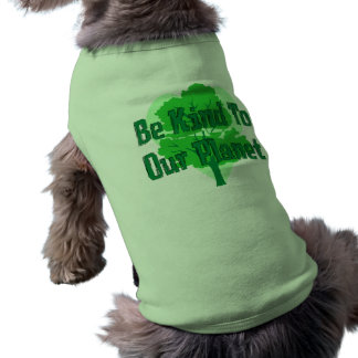 Be Kind To Our Planet Dog Tshirt