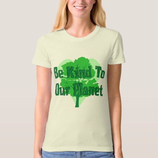 Be Kind To Our Planet T-Shirt