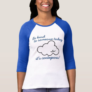 Be kind to someone today, it's contageous! Tee