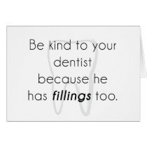 Be kind to your dentist! card