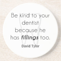 Be kind to your dentist! drink coaster