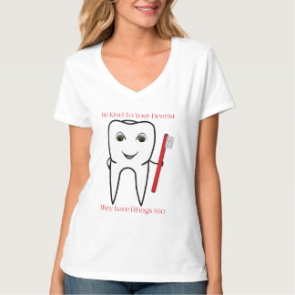 Be Kind To Your Dentist Funny Tshirts