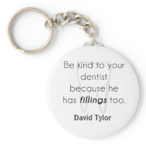 Be kind to your dentist! keychain