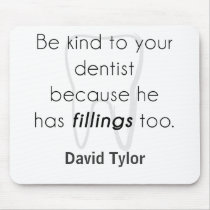 Be kind to your dentist! mouse pad