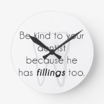 Be kind to your dentist! round clock